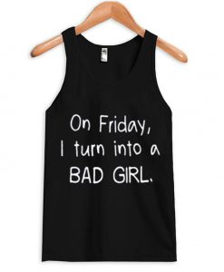 on friday i turn into a bad girl tanktop
