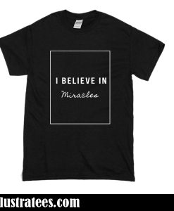 i believe in miracle t-shirt