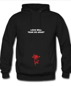 Love will tear us apart rose Hoodie