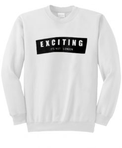 Sudadera Exciting It's Not London Sweatshirt