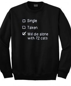 Will Die Alone with 72 Cats Sweatshirt