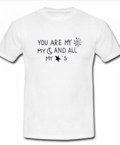 You Are My Sun Moon And All Stars T Shirt