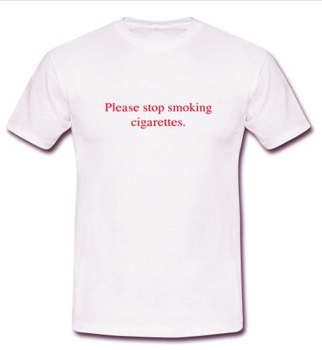 please stop smoking cigarettes t shirt