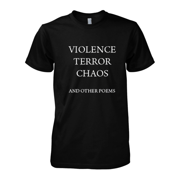 Violence Terror Chaos and Other Poems T Shirt