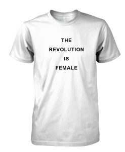 The Revolution is female Tshirt
