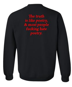 The Truth is Like Poetry sweatshirt back