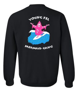 Young Fel Mermaid Gang Sweatshirt back
