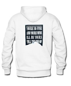 youre so fine and youre mine hoodie back