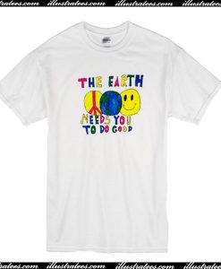 The Earth Need You To Do Good T-Shirt