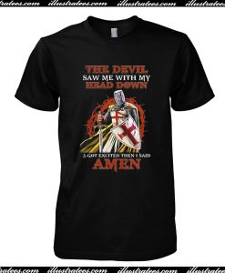 The Devil Saw Me My Head Down Excited Said Amen T Shirt