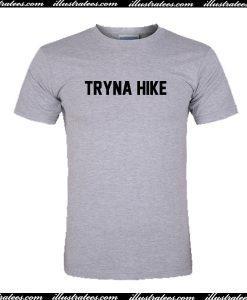 Tryna Hike T Shirt