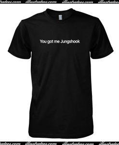 Yougot Me Jungshook T Shirt