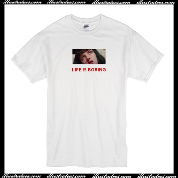 ae1abe854 Life is Boring Mia Wallace Pulp Fiction T-Shirt