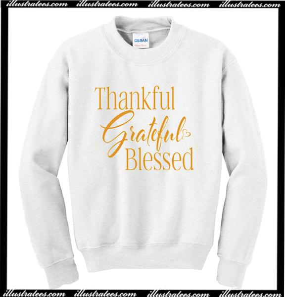 Thankful Grateful Blessed Sweatshirt