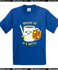 Waking up is a battle T Shirt