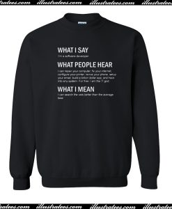 What I Say Quotes sweatshirt