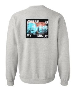 Where Is My Mind Sweatshirt Back