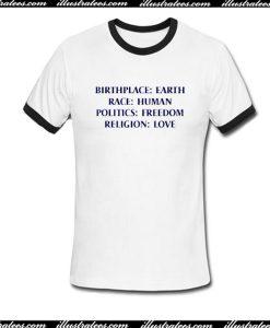 Birth Place Earth Race Human Politics Freedom Religion Love Ringer T-Shirt