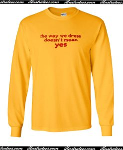 The Way We Dress Doesn't Mean Yes Sweatshirt