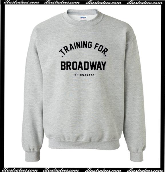 Training For Broadway Sweatshirt