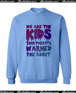 We Are The Kids Your Parents Sweatshirt