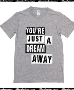 Youre Just A Dream Away T-Shirt