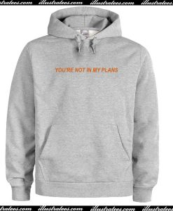 You're Not In My Plans Hoodie