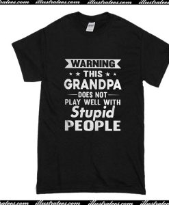 Warning This Grandpa Does Not Play Well With Stupid People T-Shirt