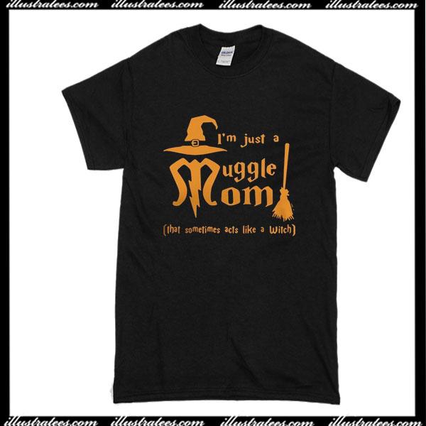 I'm Just A Muggle Mom T-Shirt