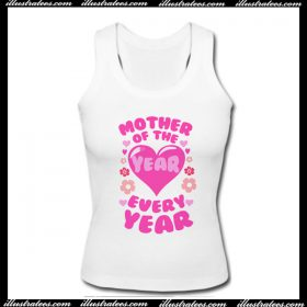 Mother of The Year Every Year Tank Top