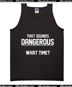 That Sounds Dangerous What Time Tank Top