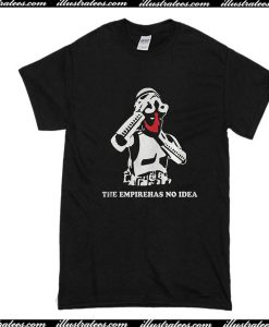 The Empireha No Idea T-Shirt