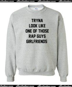 Tryna Look Like One Of Those Sweatshirt