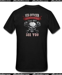 Yes Officer I Saw The Speed Limit I Just Didn't See You T-Shirt