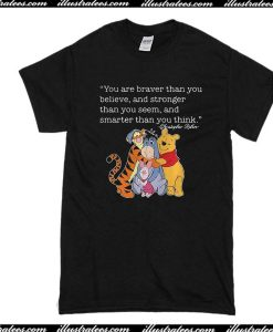 You Are Braver Than You Believe And Stronger Than You Seem T-Shirt