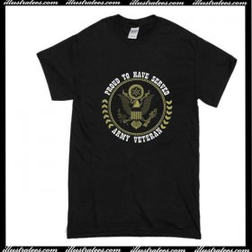 Proud To Have Served Army Veteran T-Shirt