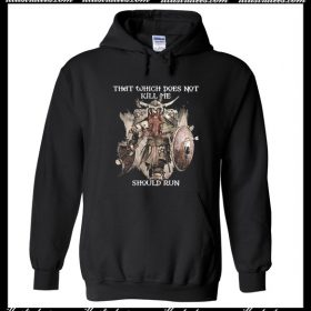 That Which Does Not Kill Me Should Run Hoodie