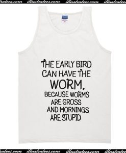 The Early Bird Can Have The Worm Tank Top