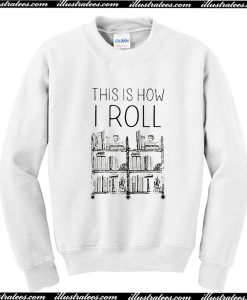 This Is How I Roll Sweatshirt