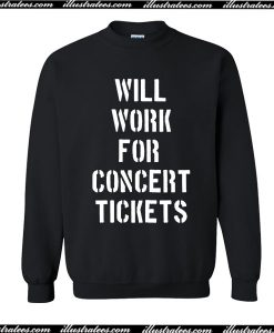 Will Work For Concert Tickets Sweatshirt
