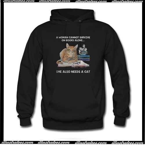 A Woman Cannot Survive On Books Alone She Also Needs A Cat Hoodie