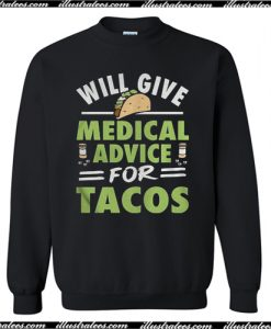 Will Give Medical Advice For Tacos Sweatshirt