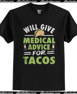 Will Give Medical Advice For Tacos T Shirt