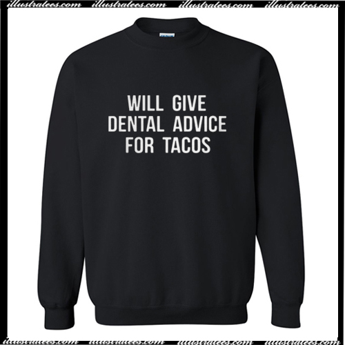 Will give dental advice for tacos sweatshirt