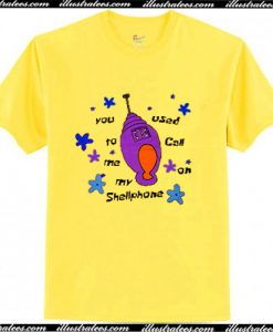 You Used to Call me my Shellphone T shirt