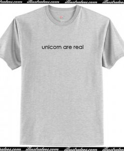 Unicorn Are Real T Shirt