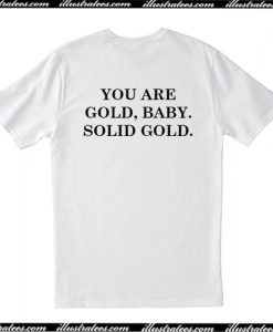 You Are Gold Baby Solid Gold T Shirt Back