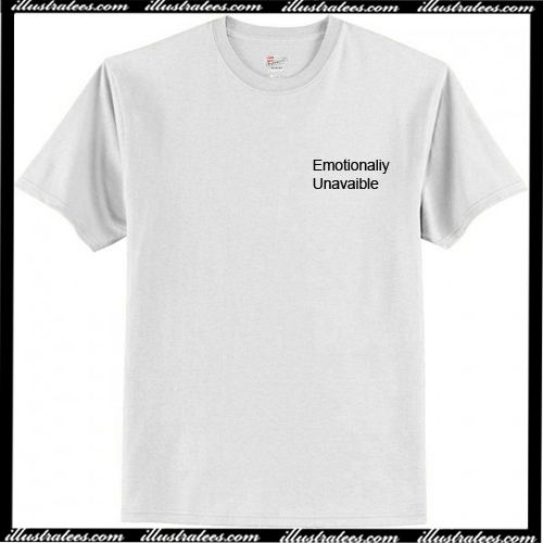 Emotionally unavailable T Shirt
