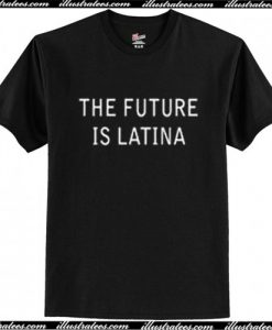 The Future Is Latina T Shirt