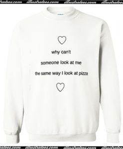 Why Cant Someone Look At Me The Same Way I Look At Pizza Sweatshirt